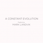 A Constant Evolution – Mark Landvik