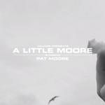 "Pat Moore – ""A Little Moore"""