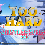 Too Hard – Whistler Spring