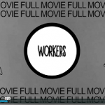 WORKERS – Full Movie