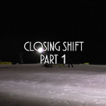 Closing Shift x Part 1